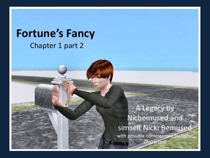 Fortune's Fancy  Chapter 1 part 2                          A Legacy by                        Nicbemused and              ...