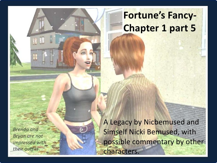 Fortune's Fancy-                      Chapter 1 part 5                 A Legacy by Nicbemused andBrenda andBryan are not  ...