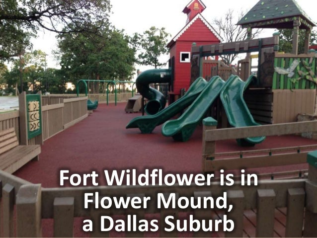Fort Wildflower is inFlower Mound,a Dallas Suburb