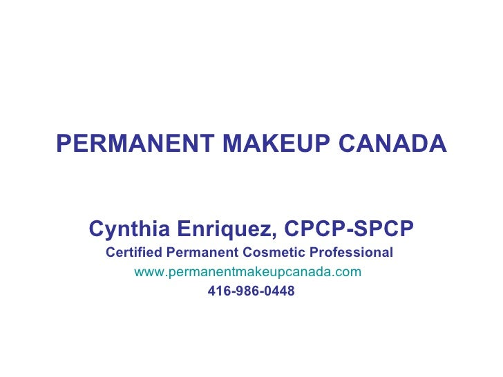 PERMANENT MAKEUP CANADA Cynthia Enriquez, CPCP-SPCP Certified Permanent Cosmetic Professional  www.permanentmakeupcanada.c...