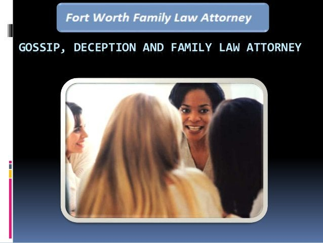 GOSSIP, DECEPTION AND FAMILY LAW ATTORNEY