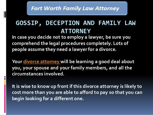 GOSSIP, DECEPTION AND FAMILY LAW ATTORNEY In case you decide not to employ a lawyer, be sure you comprehend the legal proc...