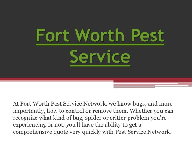 Fort Worth Pest  Service  At Fort Worth Pest Service Network, we know bugs, and more  importantly, how to control or remov...