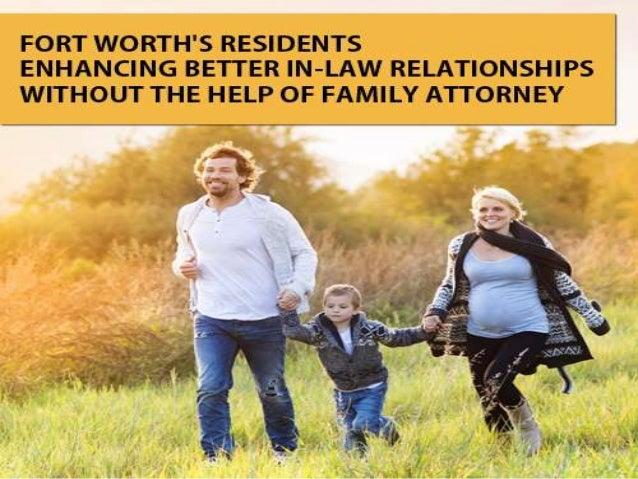 Fort Worth Residents Enhancing Better In-Law Relationships Without The Help Of Family Attorney family attorney Fort Worth ...