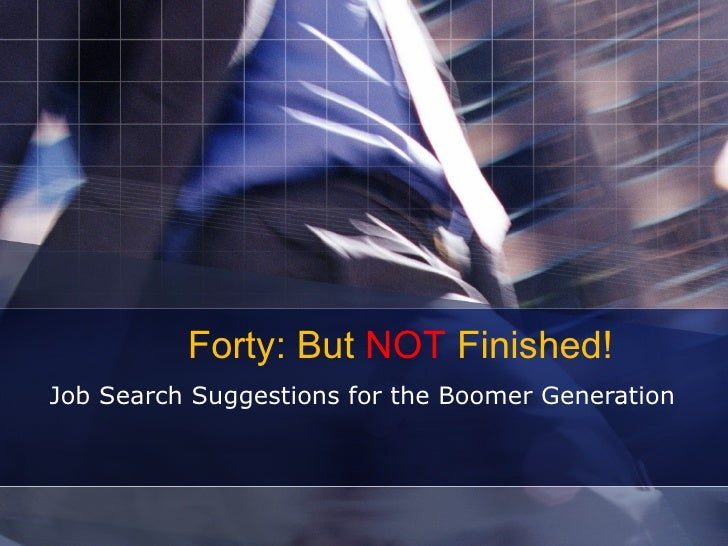 Forty: But  NOT  Finished! Job Search Suggestions for the Boomer Generation