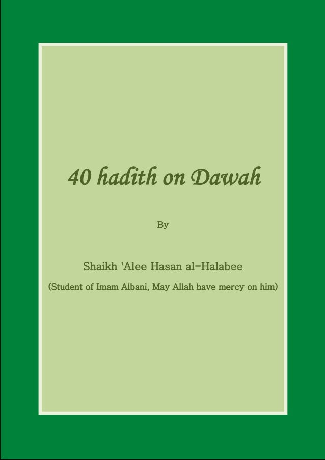 40 hadith on Dawah By Shaikh 'Alee Hasan al-Halabee (Student of Imam Albani, May Allah have mercy on him)
