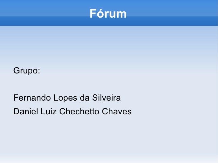 Fórum <ul>Grupo: <li>Fernando Lopes da Silveira