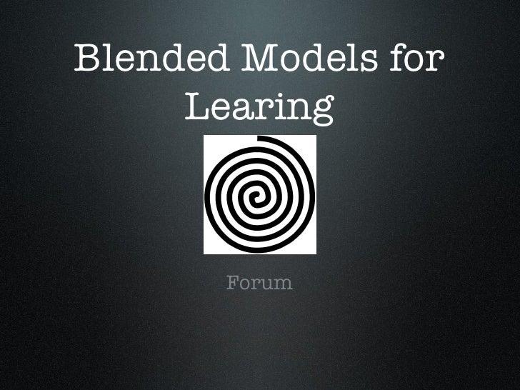 Blended Models for Learing <ul><li>Forum </li></ul>