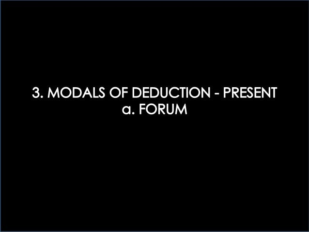 3 > MODALS OF DEDUCTION: FORUM