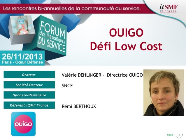 OUIGO Défi Low Cost Orateur Société Orateur  Valérie DEHLINGER - Directrice OUIGO  SNCF  Sponsor/Partenaire Référent itSMF...