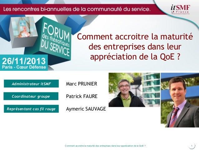 Comment accroitre la maturité des entreprises dans leur appréciation de la QoE ? Administrateur itSMF  Marc PRUNIER  Coord...