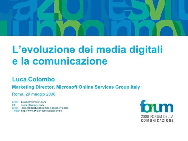 L'evoluzione dei media digitali e la comunicazione Luca Colombo Marketing Director, Microsoft Online Services Group Italy ...