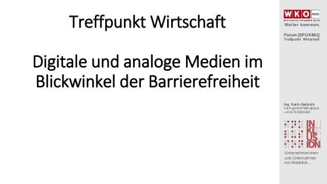 Forum [EPU KMU] Treffpunkt Wirtschaft Unternehmerinnen und Unternehmer mit Weitblick… Ing. Karin Gerbrich karin.gerbrich@k...