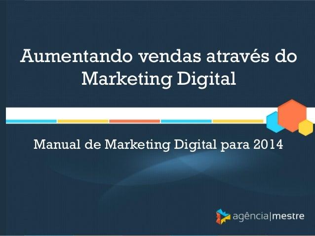 Aumentando vendas através do Marketing Digital Manual de Marketing Digital para 2014