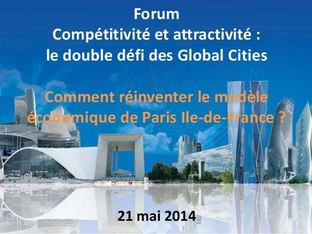 Forum Compétitivité et attractivité : le double défi des Global Cities Comment réinventer le modèle économique de Paris Il...