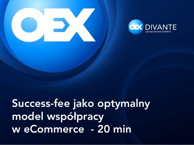 Success-fee jako optymalnymodel współpracyw eCommerce - 20 min