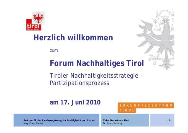 1Amt der Tiroler Landesregierung, Nachhaltigkeitskoordination Mag. Franz Rauter Zukunftszentrum Tirol Dr. Bjørn Ludwig Her...