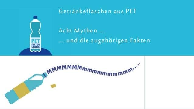 Getr�nkeflaschen aus PET Acht Mythen ... ... und die zugeh�rigen Fakten