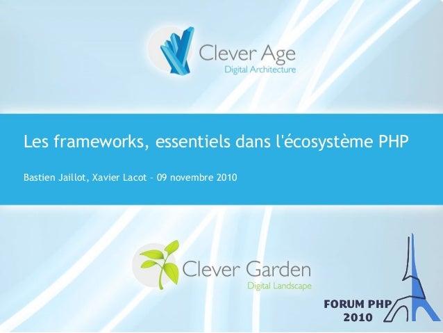Symfony Day – 4. Juni 2009 Clever Age | Xavier Lacot Les frameworks, essentiels dans l'écosystème PHP Bastien Jaillot, Xav...