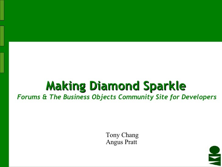 Making   Diamond   Sparkle  Forums & The Business Objects Community Site for Developers Tony Chang Angus Pratt