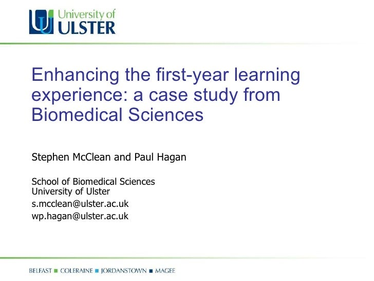 Enhancing the first-year learning experience: a case study from Biomedical Sciences   Stephen McClean and Paul Hagan  Scho...