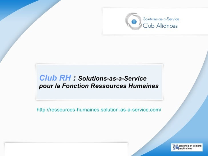 Club RH  :  Solutions-as-a-Service pour la Fonction Ressources Humaines http://ressources-humaines.solution-as-a-service.c...