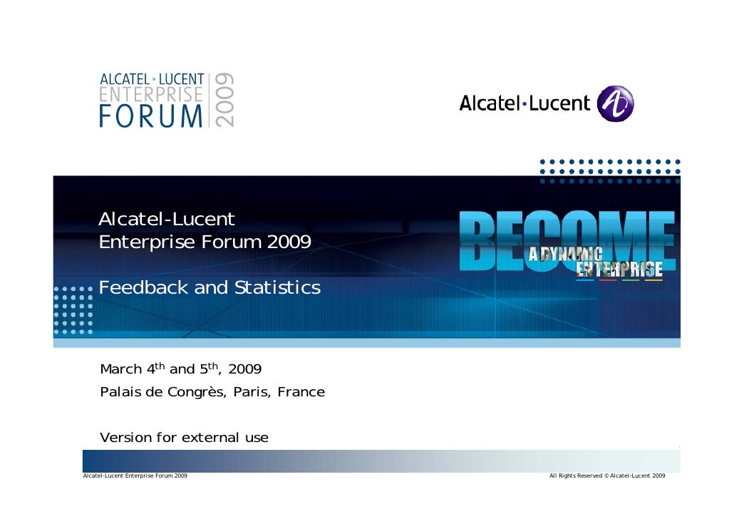 Alcatel-Lucent      Enterprise Forum 2009       Feedback and Statistics         March 4th and 5th, 2009       Palais de Co...