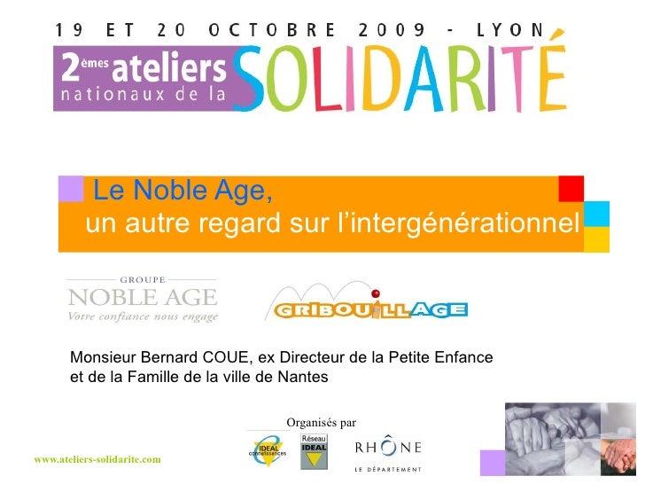 Le Noble Age,  un autre regard sur l'intergénérationnel Monsieur Bernard COUE, ex Directeur de la Petite Enfance  et de la...