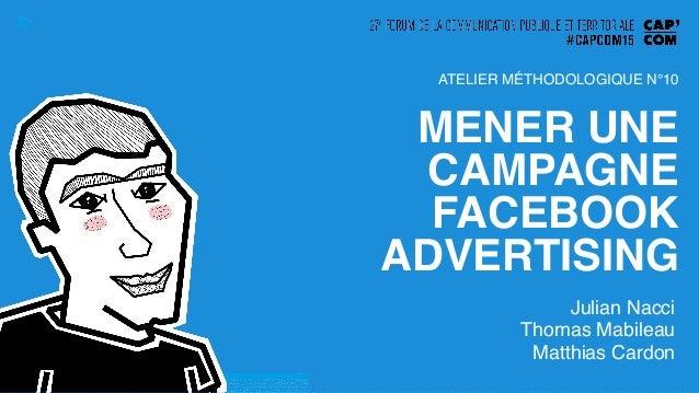MENER UNE CAMPAGNE FACEBOOK ADVERTISING! Julian Nacci! Thomas Mabileau! Matthias Cardon! ATELIER MÉTHODOLOGIQUE N°10!