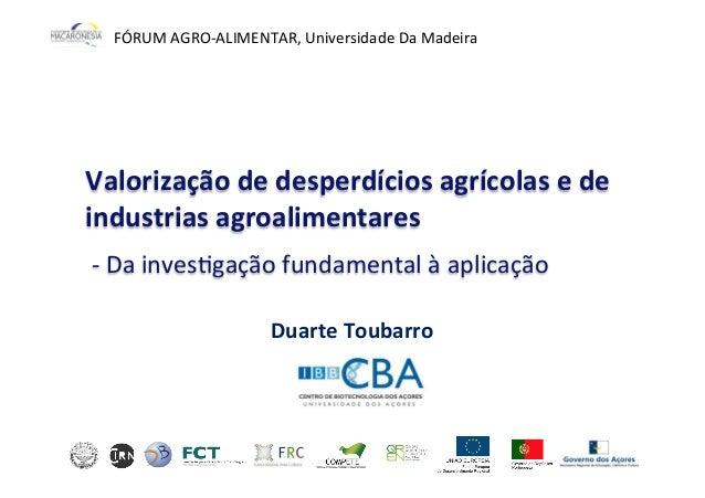 Duarte  Toubarro   Valorização  de  desperdícios  agrícolas  e  de   industrias  agroalimentares     ...