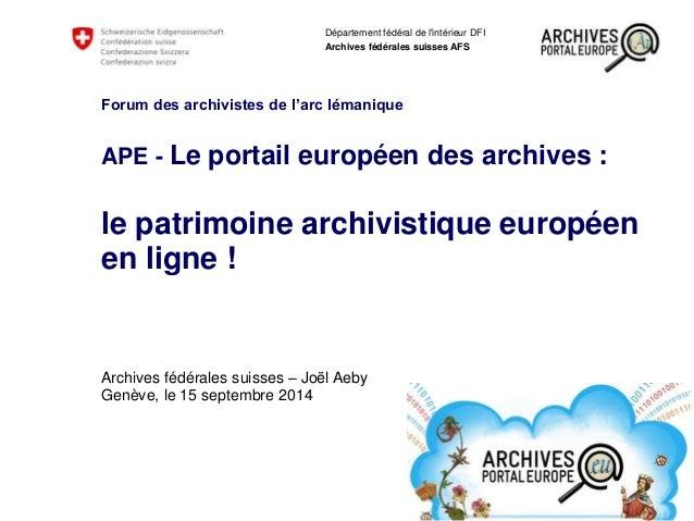 Département fédéral de l'intérieur DFI  Archives fédérales suisses AFS  Forum des archivistes de l'arc lémanique  APE - Le...