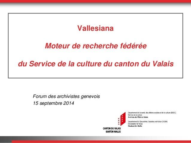 Vallesiana  Moteur de recherche fédérée  du Service de la culture du canton du Valais  Forum des archivistes genevois  15 ...