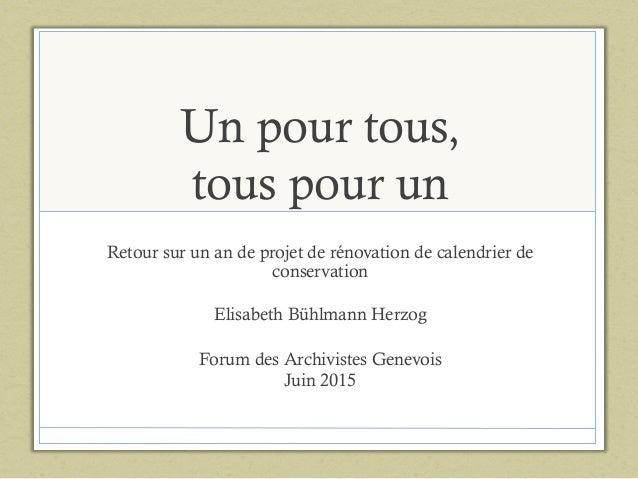 Un pour tous, tous pour un Retour sur un an de projet de rénovation de calendrier de conservation Elisabeth Bühlmann Herzo...
