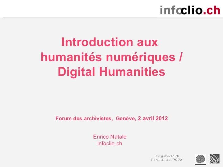Introduction auxhumanités numériques /  Digital Humanities  Forum des archivistes, Genève, 2 avril 2012                Enr...