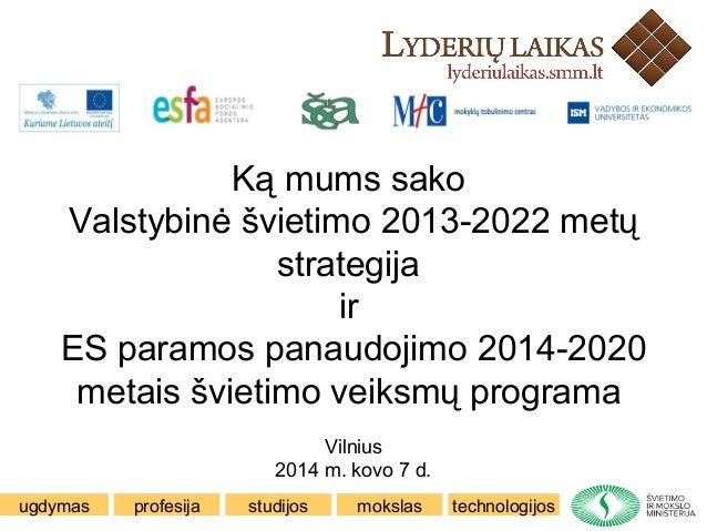 ugdymas profesija mokslas technologijosstudijos Ką mums sako Valstybinė švietimo 2013-2022 metų strategija ir ES paramos p...