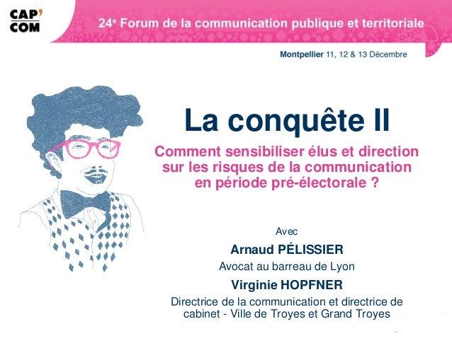 La conquête IIComment sensibiliser élus et direction sur les risques de la communication      en période pré-électorale ? ...