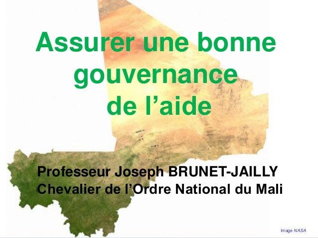 Assurer une bonne gouvernance de l'aide Professeur Joseph BRUNET-JAILLY Chevalier de l'Ordre National du Mali Image NASA