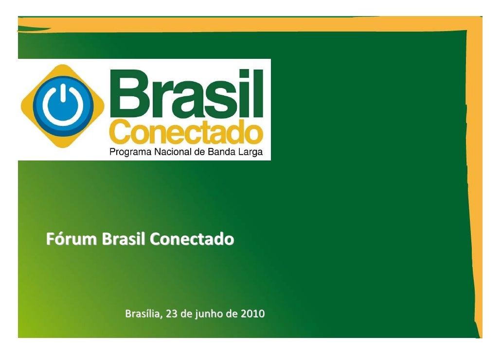 FórumBrasilConectado            Brasília,23dejunhode2010                                          1