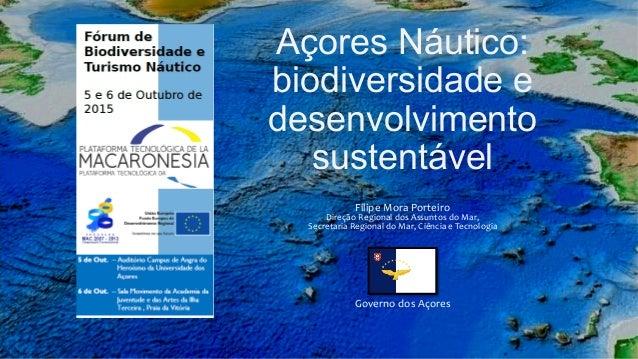 Açores Náutico: biodiversidade e desenvolvimento sustentável Filipe  Mora  Porteiro   Direção  Regional  dos  ...
