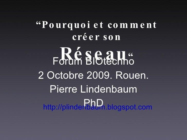 """"""" Pourquoi et comment créer son Réseau """" <ul><li>http://plindenbaum.blogspot.com </li></ul>Forum BIOtechno 2 Octobre 2009...."""