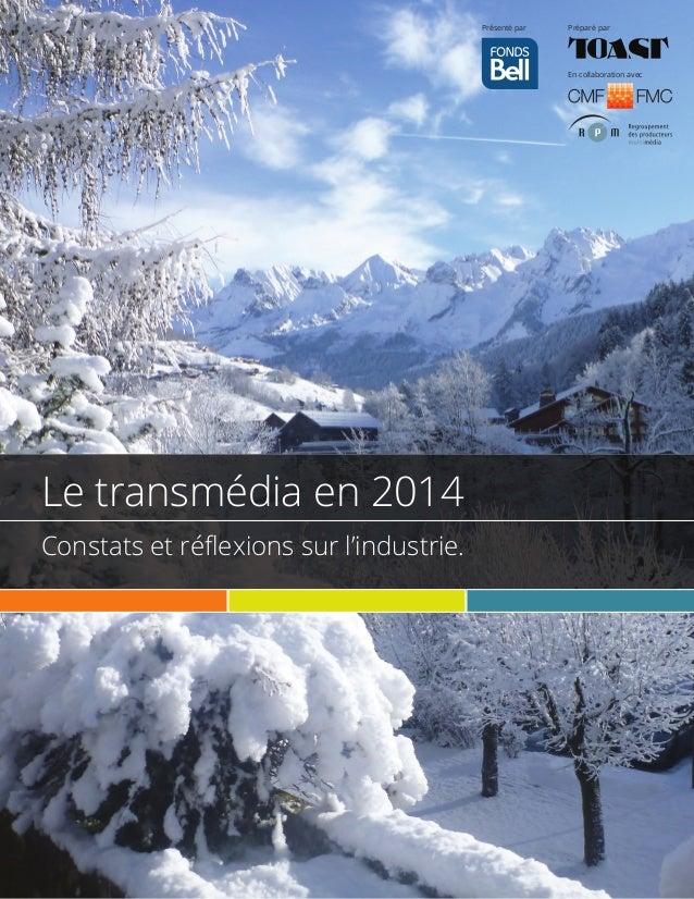 Forum Blanc, édition 2014 Page 1 de 24 Le transmédia en 2014 Constats et réflexions sur l'industrie. En collaboration avec ...