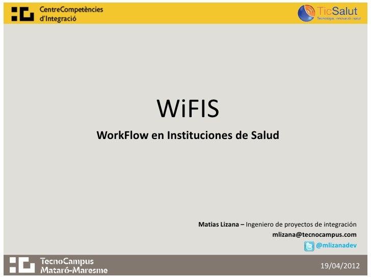 WiFISWorkFlow en Instituciones de Salud                  Matias Lizana – Ingeniero de proyectos de integración            ...
