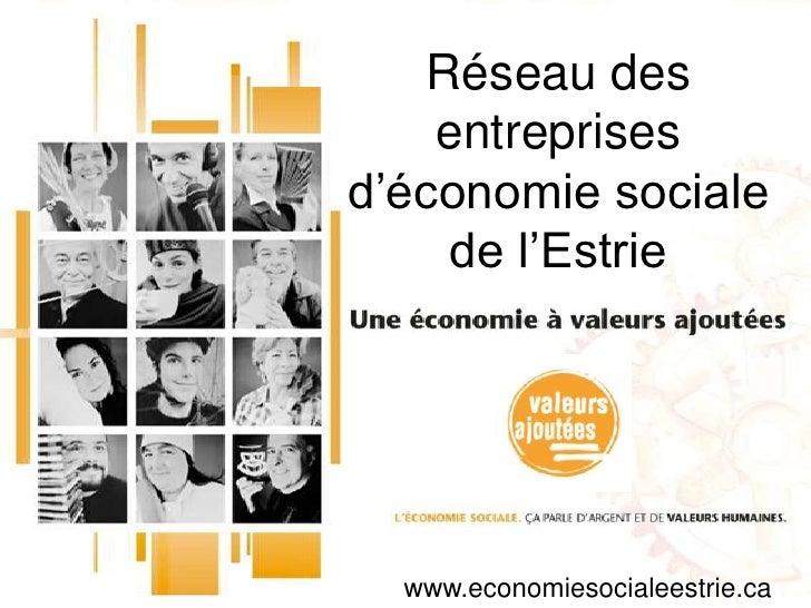 Réseau des entreprises d'économie sociale de l'Estrie<br />www.economiesocialeestrie.ca<br />