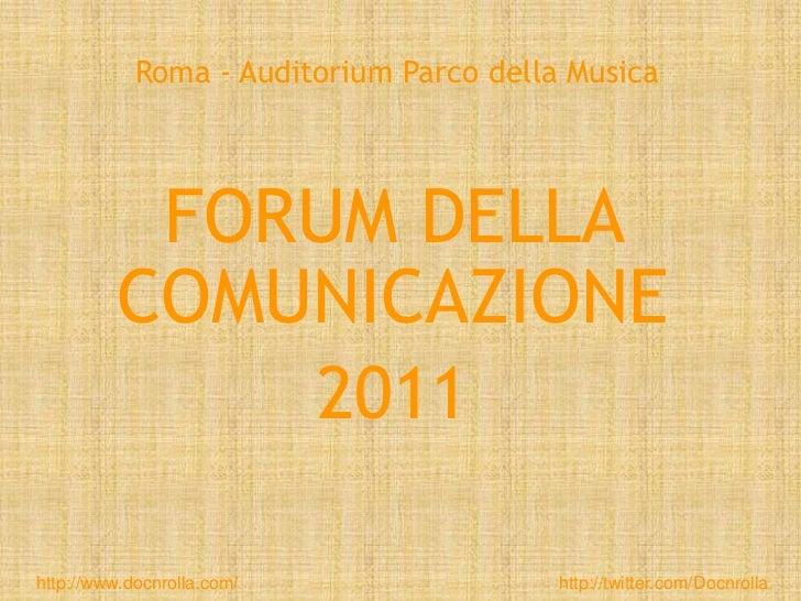 Roma - Auditorium Parco della Musica<br />FORUM DELLA COMUNICAZIONE <br />2011<br />http://www.docnrolla.com/<br />http://...