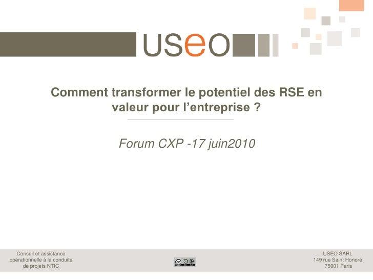 Comment transformer le potentiel des RSE en valeur pour l'entreprise ?<br />Forum CXP -17 juin2010<br />