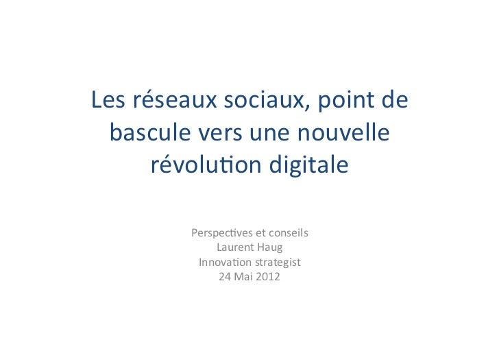 Les réseaux sociaux, point de   bascule vers une nouvelle          révolu5on digitale              P...