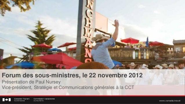 Forum des sous-ministres, le 22 novembre 2012Présentation de Paul NurseyVice-président, Stratégie et Communications généra...
