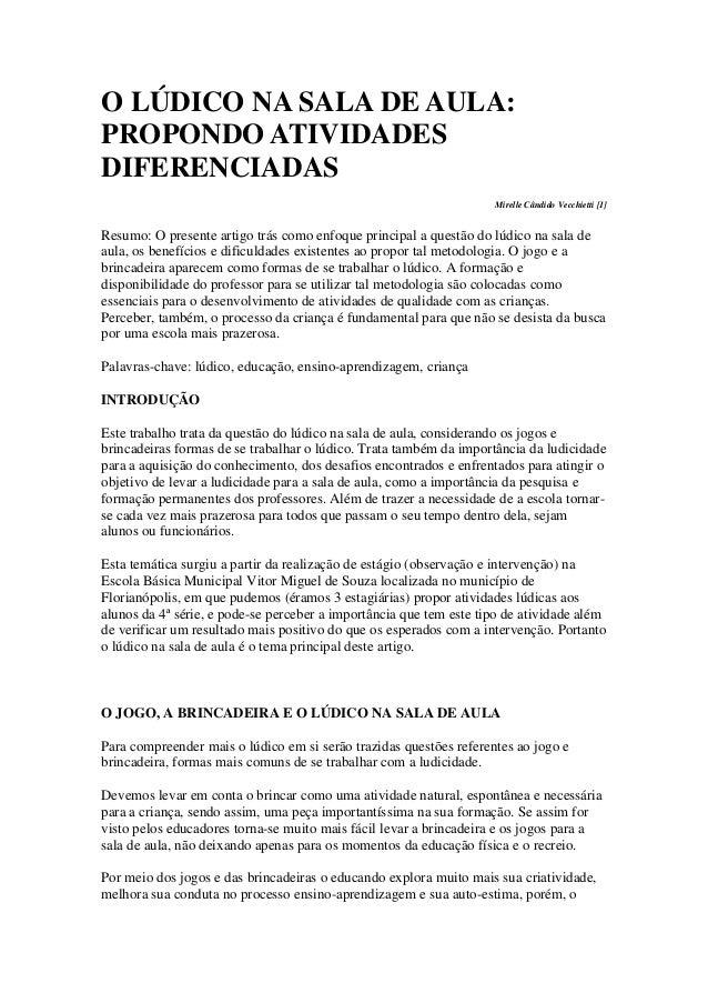 O LÚDICO NA SALA DE AULA: PROPONDO ATIVIDADES DIFERENCIADAS Mirelle Cândido Vecchietti [1]  Resumo: O presente artigo trás...