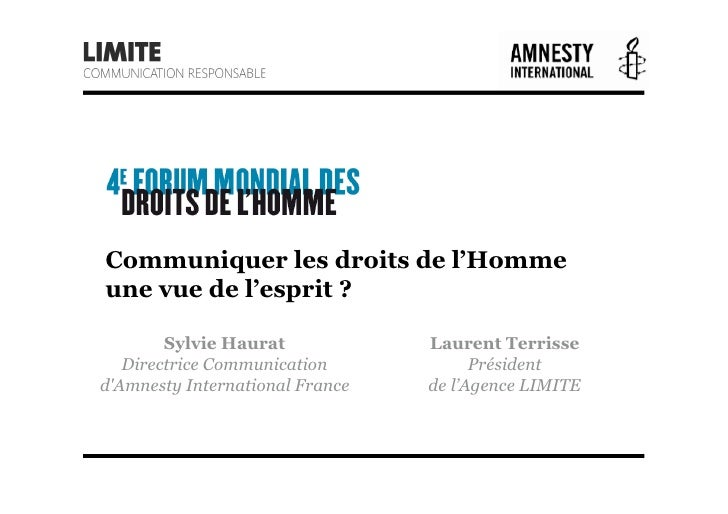 Communiquer les droits de l'Hommeune vue de l'esprit ?        Sylvie Haurat            Laurent Terrisse   Directrice Commu...