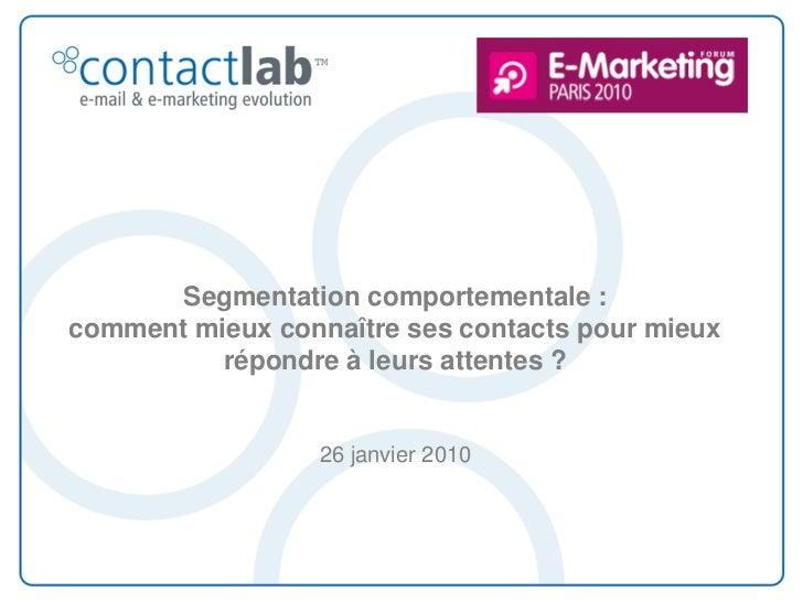 Segmentation comportementale :  comment mieux connaître ses contacts pour mieux répondre à leurs attentes ? 26 janvier 2010